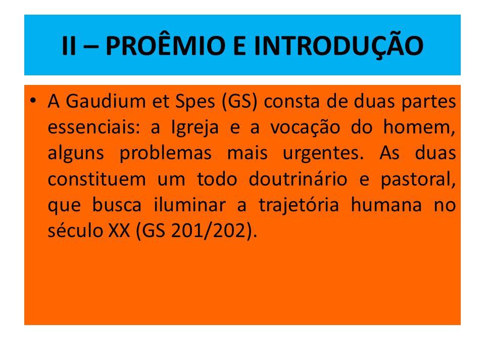 II – PROÊMIO E INTRODUÇÃO A Gaudium et Spes (GS) consta de duas partes essenciais: a Igreja e a vocação do homem, alguns problemas mais urgentes.