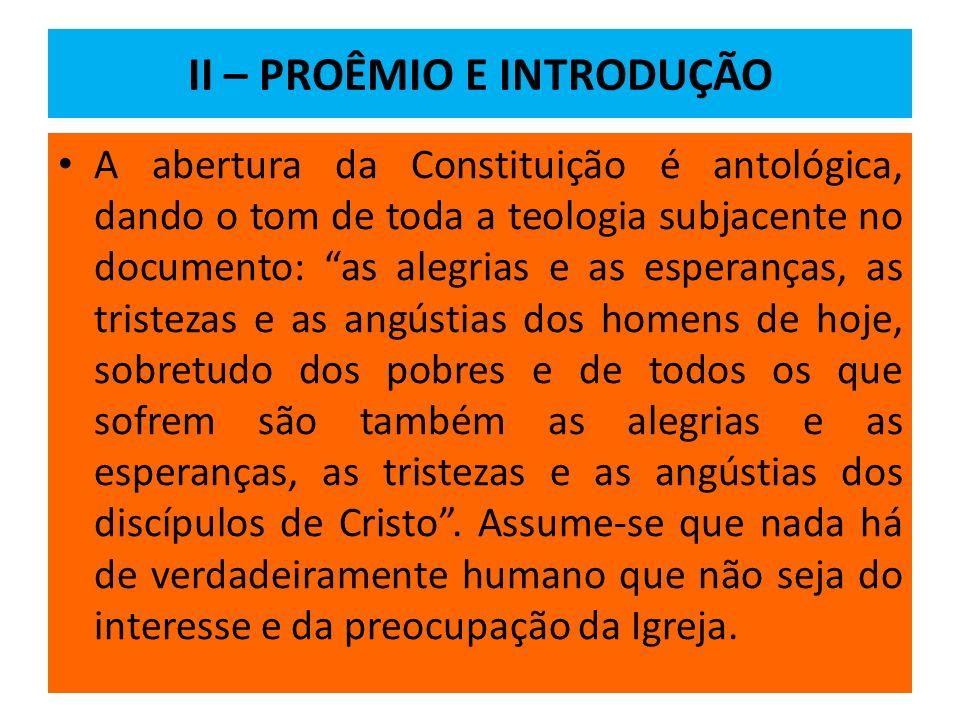 II – PROÊMIO E INTRODUÇÃO A abertura da Constituição é antológica, dando o tom de toda a teologia subjacente no documento: as alegrias e as esperanças