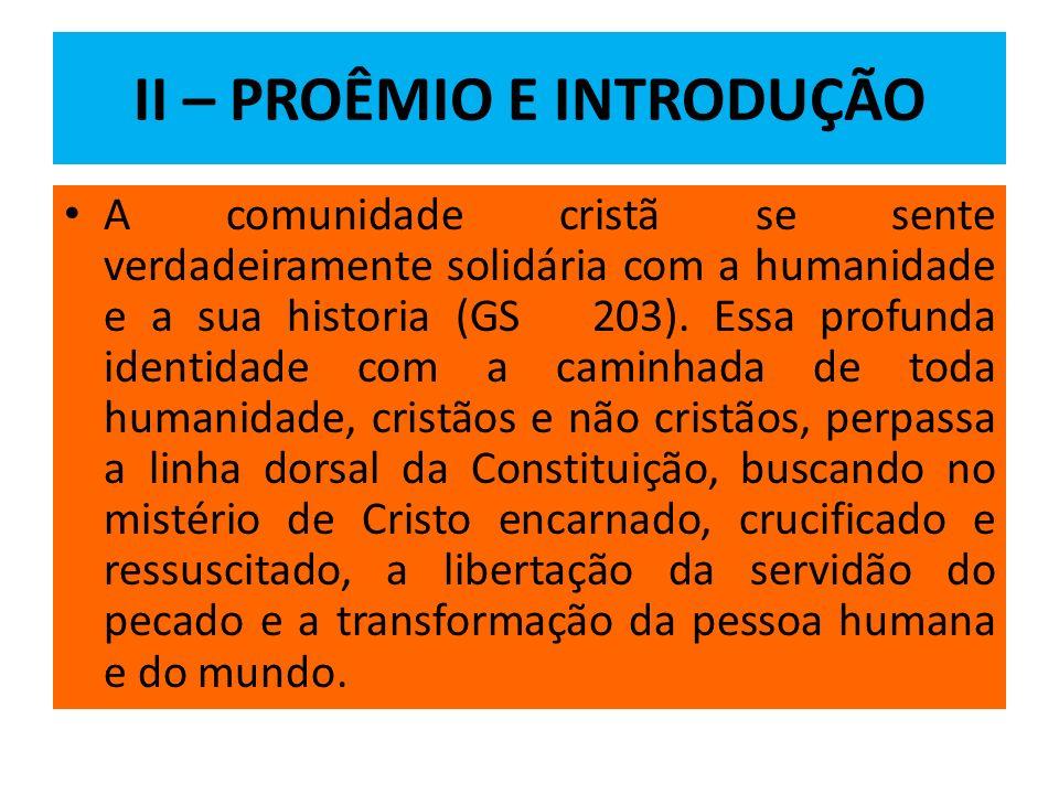 II – PROÊMIO E INTRODUÇÃO A comunidade cristã se sente verdadeiramente solidária com a humanidade e a sua historia (GS 203). Essa profunda identidade