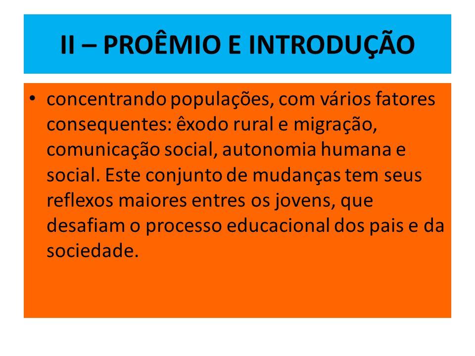 II – PROÊMIO E INTRODUÇÃO concentrando populações, com vários fatores consequentes: êxodo rural e migração, comunicação social, autonomia humana e social.