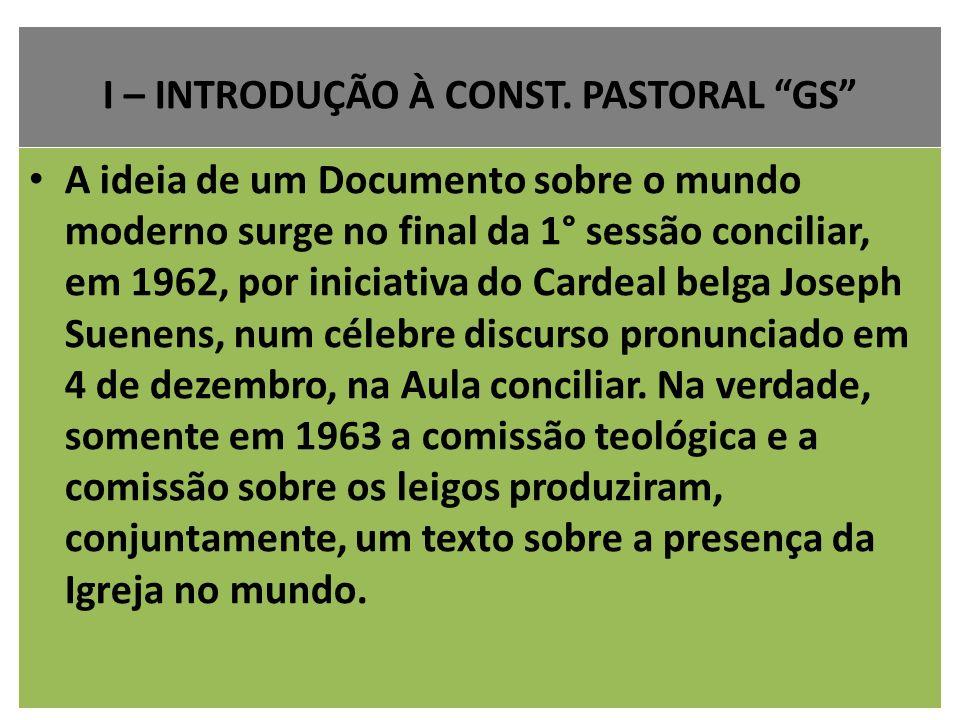 I – INTRODUÇÃO À CONST. PASTORAL GS A ideia de um Documento sobre o mundo moderno surge no final da 1° sessão conciliar, em 1962, por iniciativa do Ca