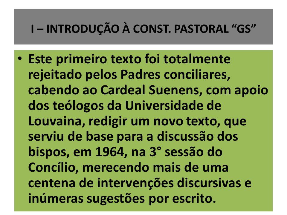 I – INTRODUÇÃO À CONST. PASTORAL GS Este primeiro texto foi totalmente rejeitado pelos Padres conciliares, cabendo ao Cardeal Suenens, com apoio dos t