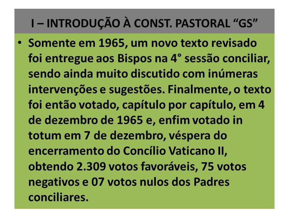 I – INTRODUÇÃO À CONST. PASTORAL GS Somente em 1965, um novo texto revisado foi entregue aos Bispos na 4° sessão conciliar, sendo ainda muito discutid