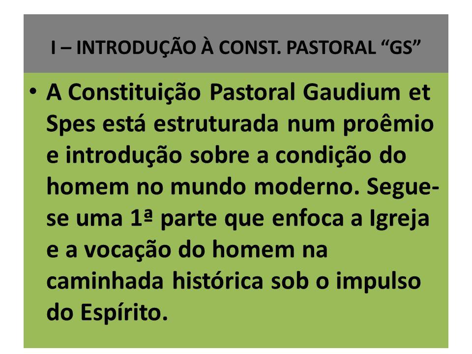 I – INTRODUÇÃO À CONST. PASTORAL GS A Constituição Pastoral Gaudium et Spes está estruturada num proêmio e introdução sobre a condição do homem no mun
