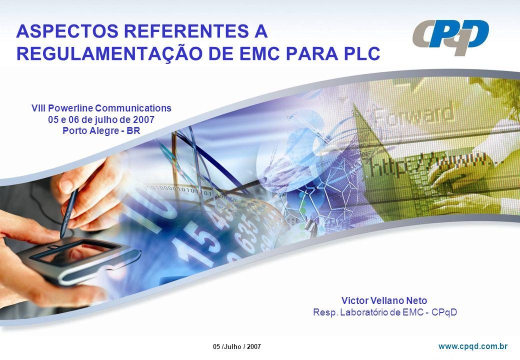 www.cpqd.com.br ASPECTOS REFERENTES A REGULAMENTAÇÃO DE EMC PARA PLC VIII Powerline Communications 05 e 06 de julho de 2007 Porto Alegre - BR 05 /Julh