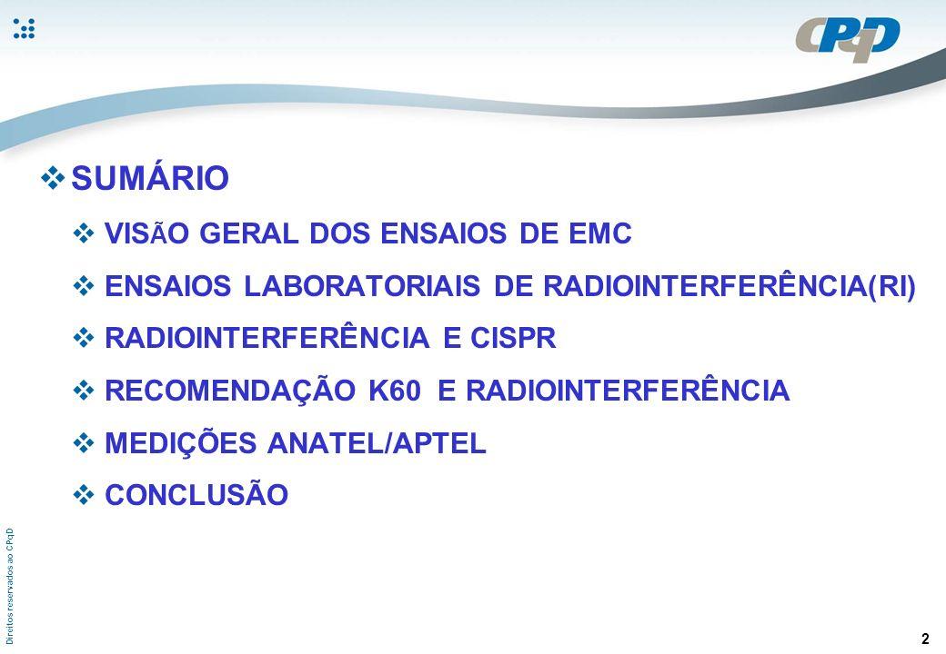 Direitos reservados ao CPqD VISÃO GERAL DOS ENSAIOS DE EMC ENSAIOS DE EMC (Anexo à Resolução 442); Emissão de Perturbação Radiada; Emissão de Perturbação Conduzida; Imunidade a Transitórios Elétricos Rápidos; Imunidade a Perturbações de Radiofreqüência Conduzidas; Imunidade a Perturbações de Radiofreqüência Irradiadas; Imunidade a Descargas Eletrostáticas; Imunidade a Surtos; Imunidade à Redução e à Interrupção da Tensão da Rede Elétrica; Perturbações eletromagnéticas nos terminais de energia elétrica; Ensaios de Resistibilidade 3