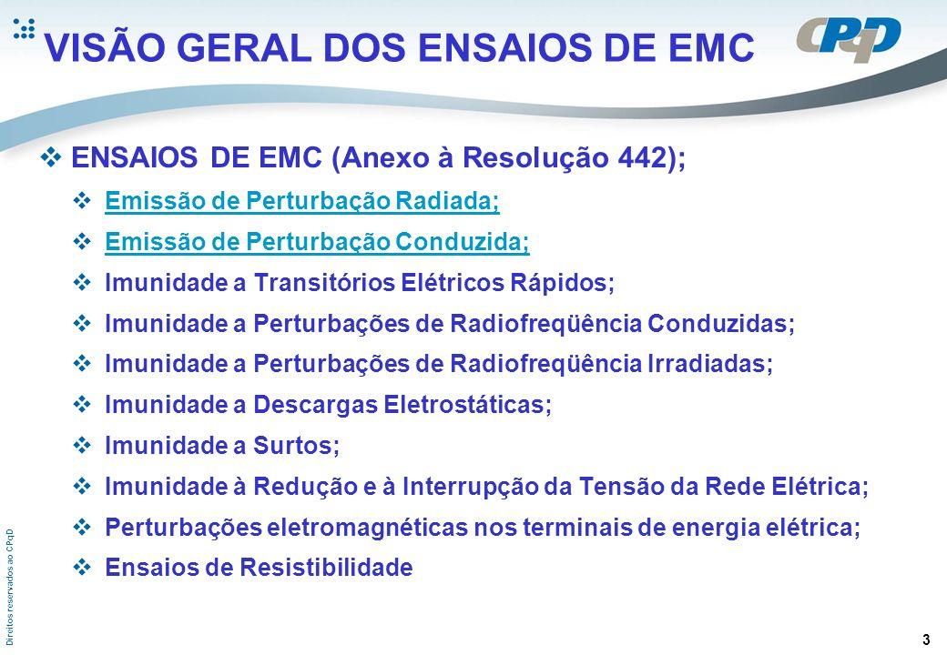 Direitos reservados ao CPqD ENSAIOS LABORATORIAIS DE RI Ensaio de Emissão Radiada (30 MHz a 1 GHz) Ensaio que mede radiações a partir do corpo do ESE e a partir das linhas de alimentação e sinal conectados a ele.