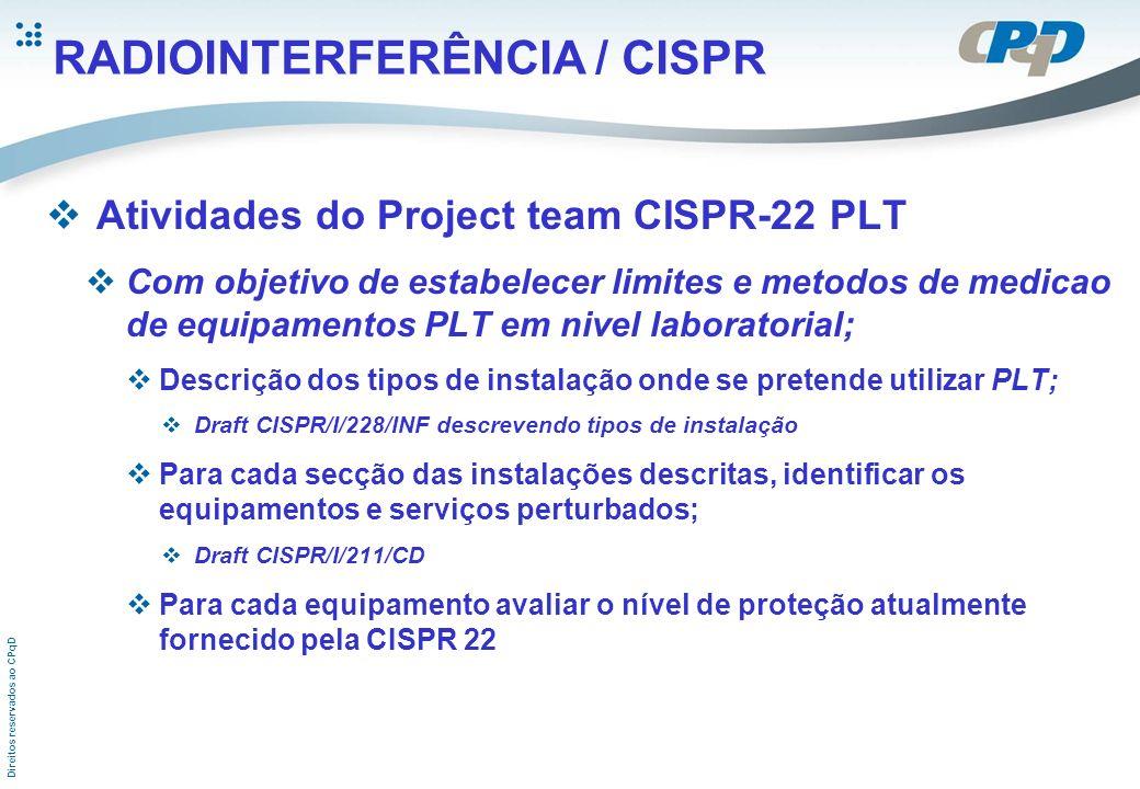 Direitos reservados ao CPqD RADIOINTERFERÊNCIA / CISPR Atividades do Project team CISPR-22 PLT Com objetivo de estabelecer limites e metodos de medica