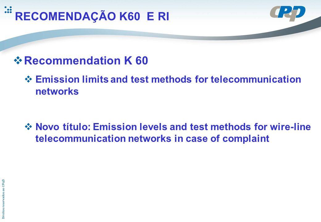 Direitos reservados ao CPqD RECOMENDAÇÃO K60 E RI Recommendation K 60 Os limites especificados são somente aplicáveis às freqüências nas quais foi comprovada a radiointerferência.