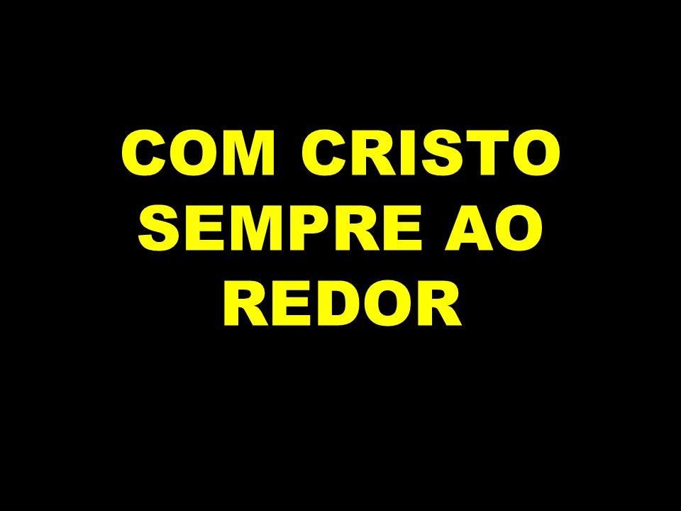 COM CRISTO SEMPRE AO REDOR