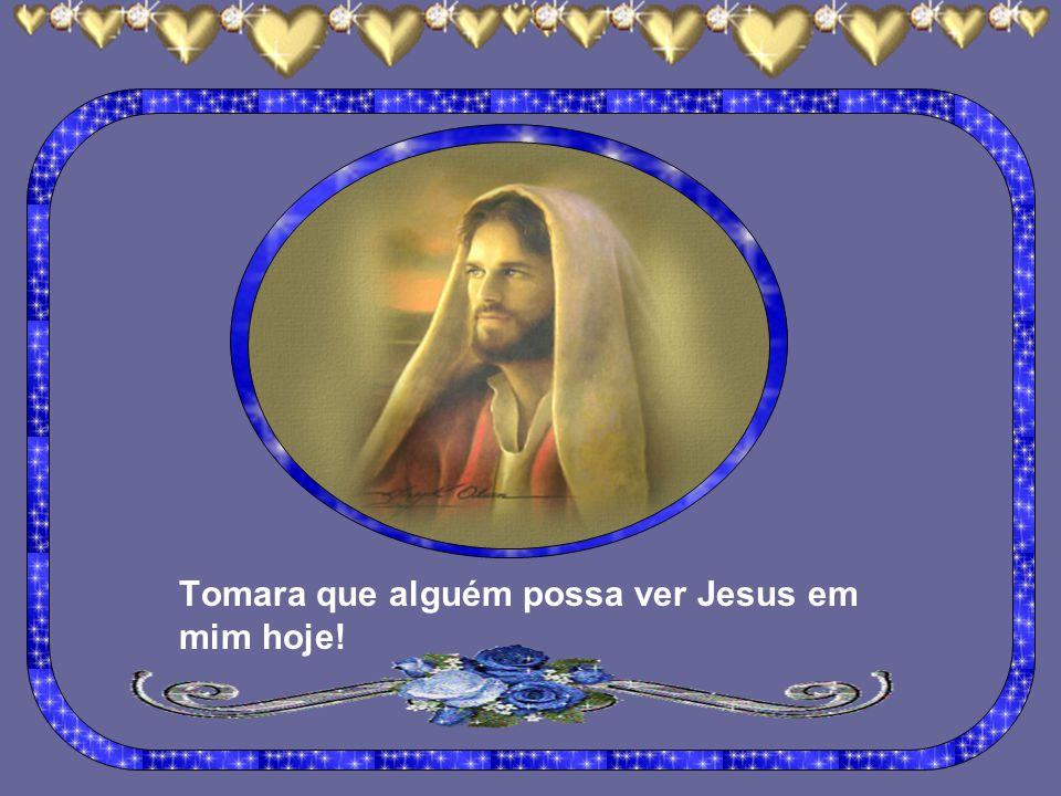 Eu vejo Jesus em toda parte, levando alimento ao doente, recebendo as pessoas em seu lar, sendo amigável ao recém-chegado... E apenas por instante eu