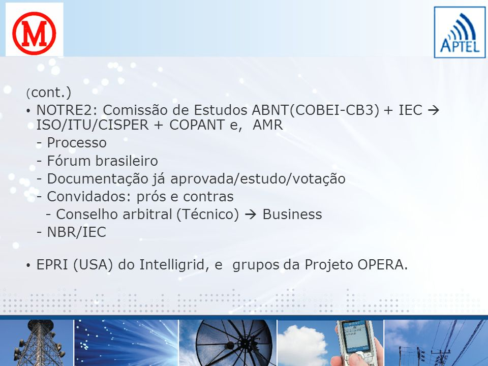 ( cont.) NOTRE2: Comissão de Estudos ABNT(COBEI-CB3) + IEC ISO/ITU/CISPER + COPANT e, AMR - Processo - Fórum brasileiro - Documentação já aprovada/est