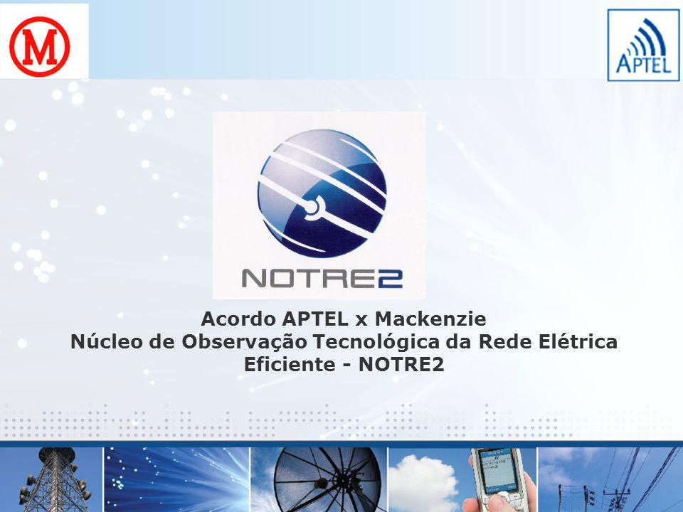 Acordo APTEL x Mackenzie Núcleo de Observação Tecnológica da Rede Elétrica Eficiente - NOTRE2