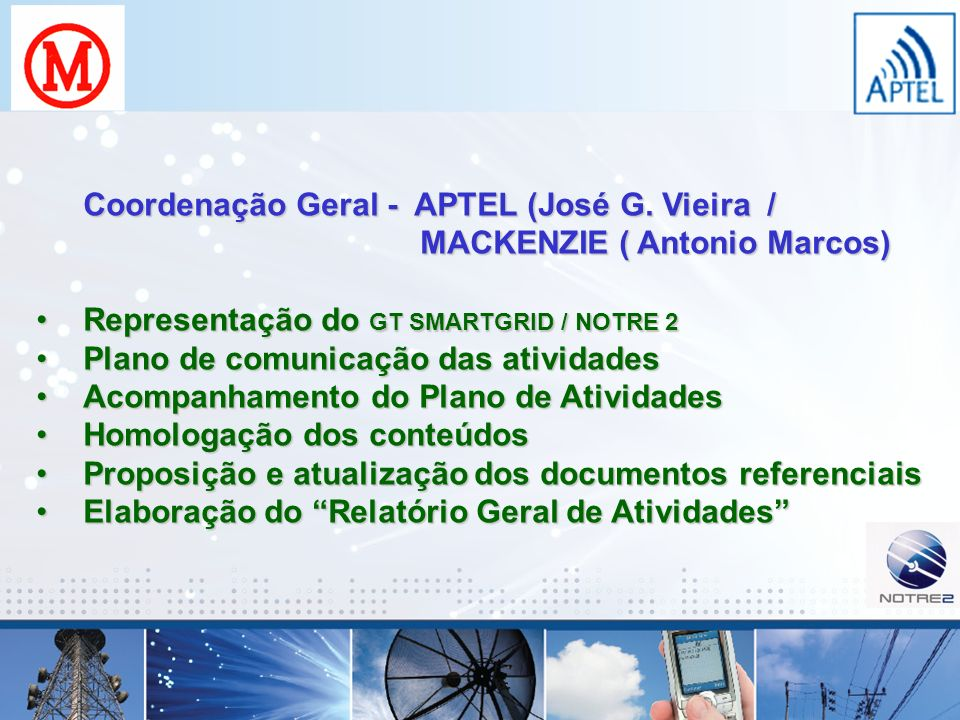 Coordenação Geral - APTEL (José G. Vieira / MACKENZIE ( Antonio Marcos) Representação do GT SMARTGRID / NOTRE 2Representação do GT SMARTGRID / NOTRE 2