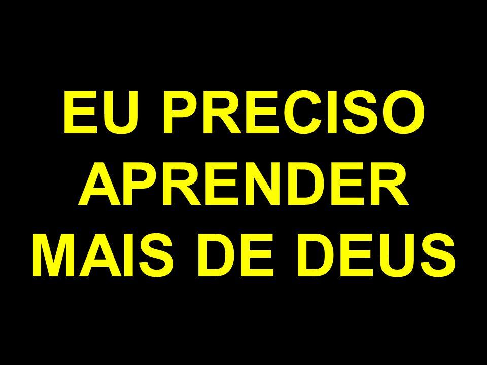 EU PRECISO APRENDER MAIS DE DEUS
