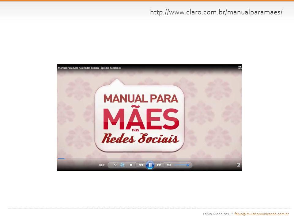 Fábio Medeiros :: fabio@multicomunicacao.com.br http://www.claro.com.br/manualparamaes/