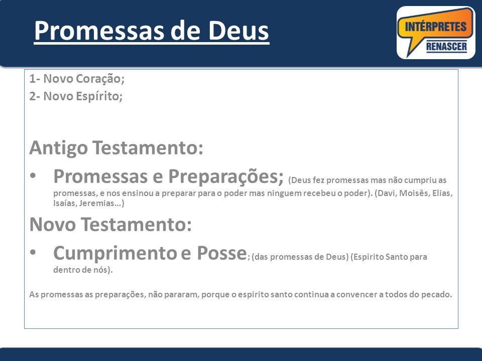 Promessas de Deus 1- Novo Coração; 2- Novo Espírito; Antigo Testamento: Promessas e Preparações; (Deus fez promessas mas não cumpriu as promessas, e n