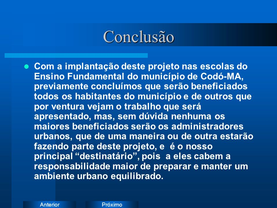 PróximoAnteriorConclusão Com a implantação deste projeto nas escolas do Ensino Fundamental do município de Codó-MA, previamente concluímos que serão b