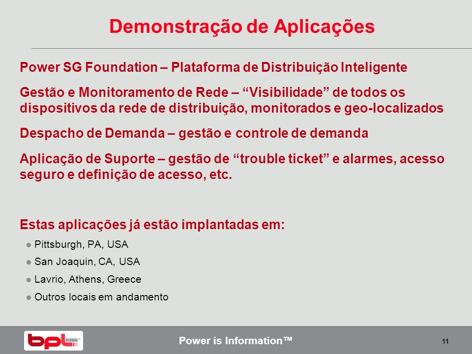Power is Information 11 Demonstração de Aplicações Power SG Foundation – Plataforma de Distribuição Inteligente Gestão e Monitoramento de Rede – Visib