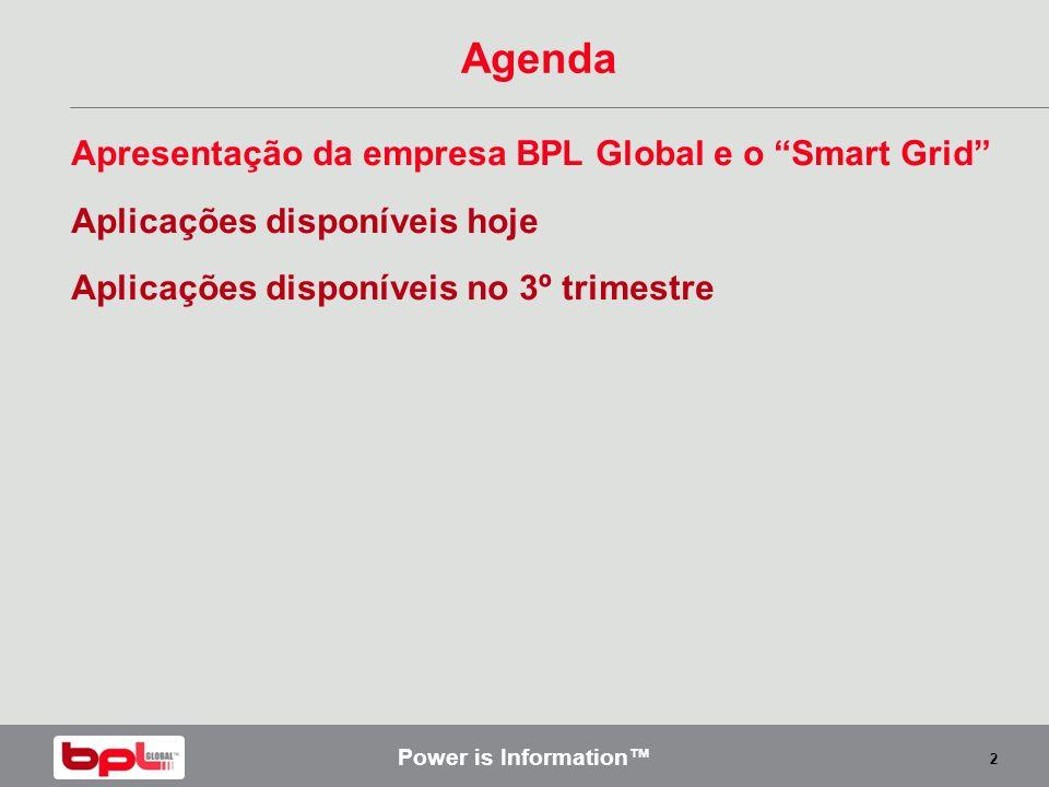 Power is Information 2 Agenda Apresentação da empresa BPL Global e o Smart Grid Aplicações disponíveis hoje Aplicações disponíveis no 3º trimestre