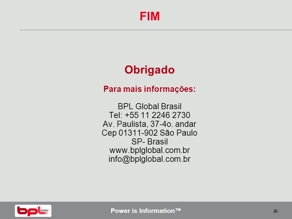 Power is Information 26 Obrigado Para mais informações: BPL Global Brasil Tel: +55 11 2246 2730 Av. Paulista, 37-4o. andar Cep 01311-902 São Paulo SP-