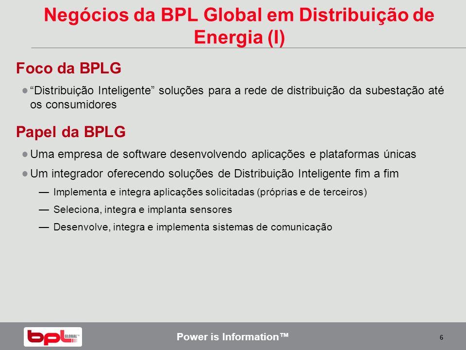 Power is Information 6 Negócios da BPL Global em Distribuição de Energia (I) Foco da BPLG Distribuição Inteligente soluções para a rede de distribuiçã