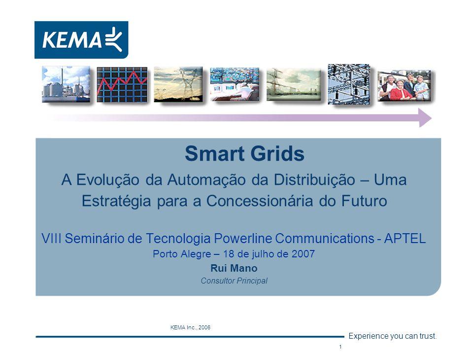 Experience you can trust. KEMA Inc., 2006 1 Smart Grids A Evolução da Automação da Distribuição – Uma Estratégia para a Concessionária do Futuro VIII