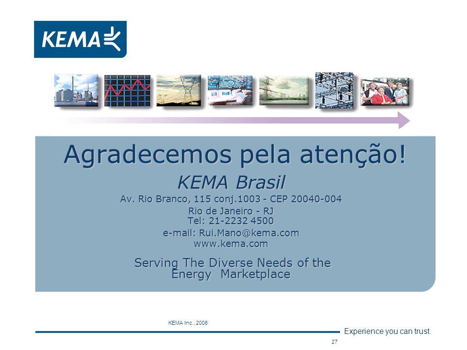 Experience you can trust. KEMA Inc., 2006 27 Agradecemos pela atenção! KEMA Brasil Av. Rio Branco, 115 conj.1003 - CEP 20040-004 Rio de Janeiro - RJ T