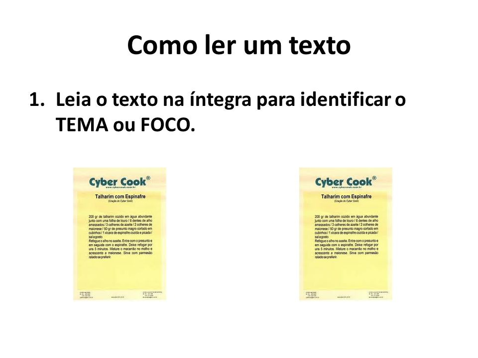 Como ler um texto 1.Leia o texto na íntegra para identificar o TEMA ou FOCO.