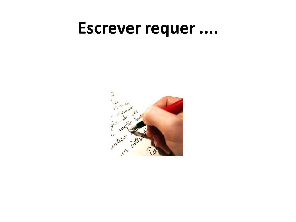 Escrever requer....
