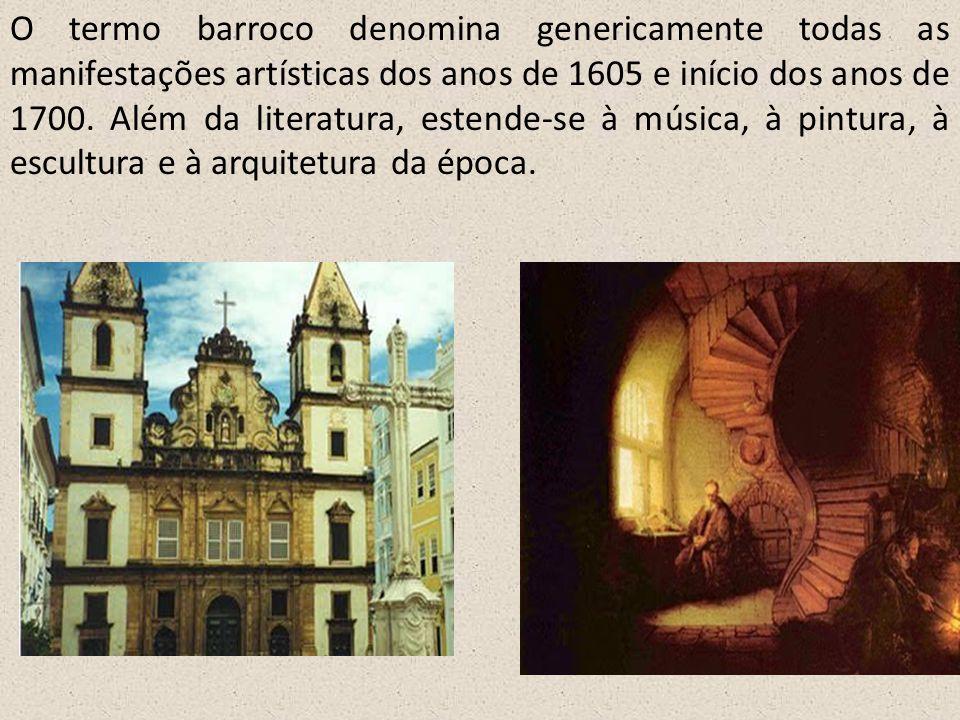 O termo barroco denomina genericamente todas as manifestações artísticas dos anos de 1605 e início dos anos de 1700. Além da literatura, estende-se à