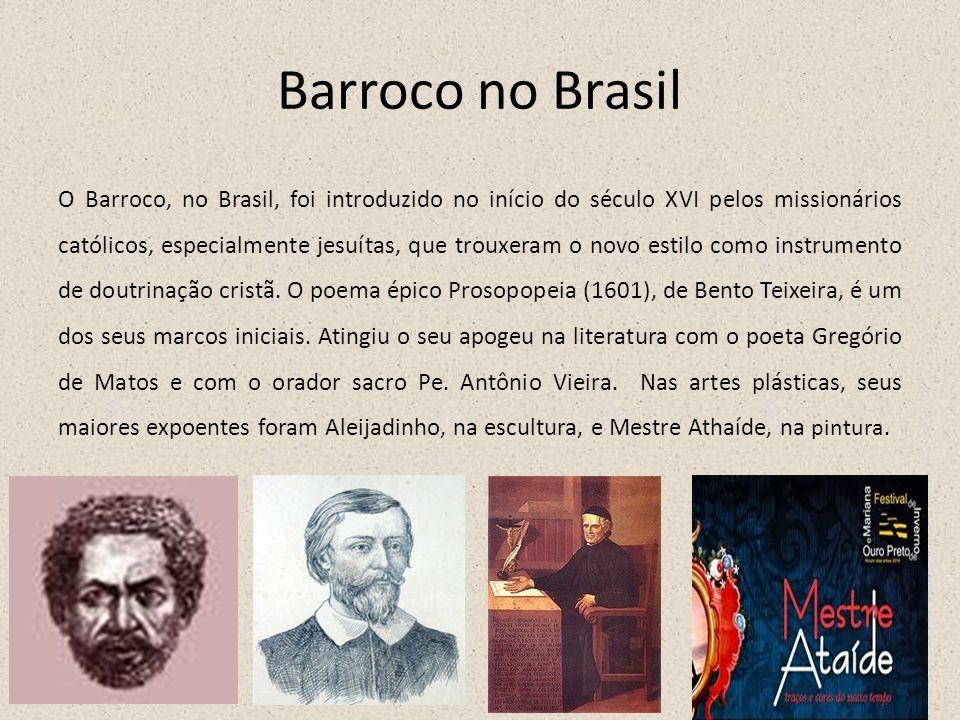Barroco no Brasil O Barroco, no Brasil, foi introduzido no início do século XVI pelos missionários católicos, especialmente jesuítas, que trouxeram o