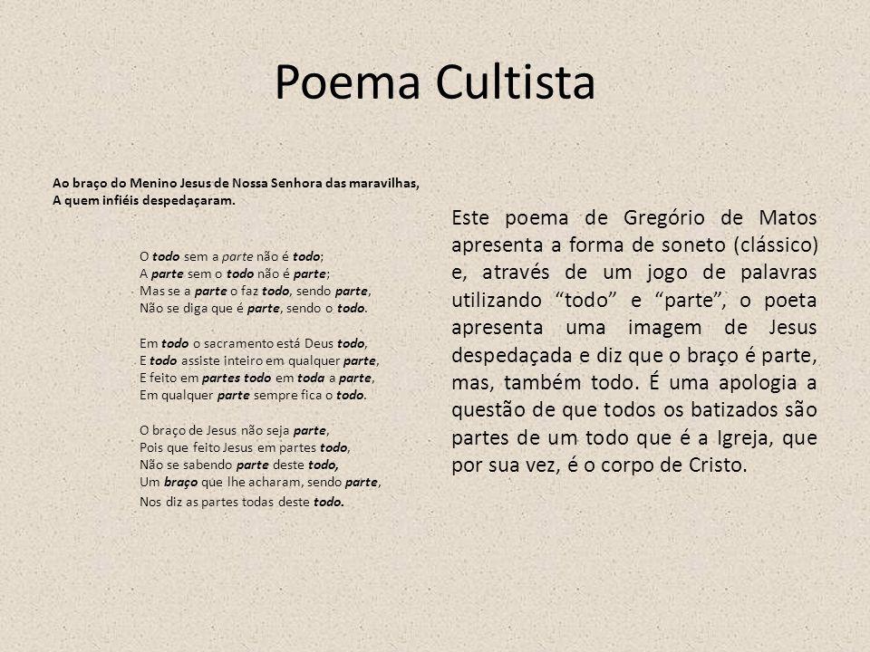 Poema Cultista Ao braço do Menino Jesus de Nossa Senhora das maravilhas, A quem infiéis despedaçaram. O todo sem a parte não é todo; A parte sem o tod