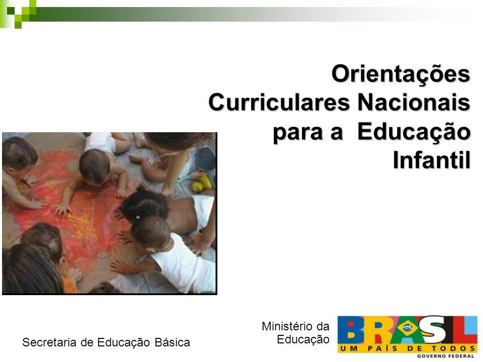 Orientações Curriculares Nacionais para a Educação Infantil Ministério da Educação Secretaria de Educação Básica