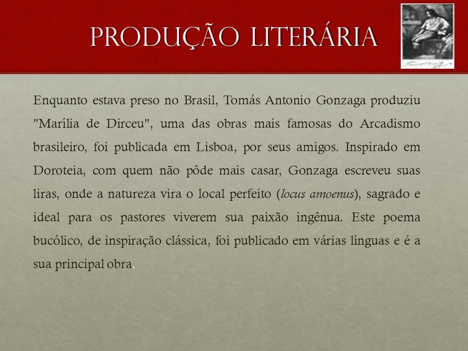 Produção Literária Enquanto estava preso no Brasil, Tomás Antonio Gonzaga produziu