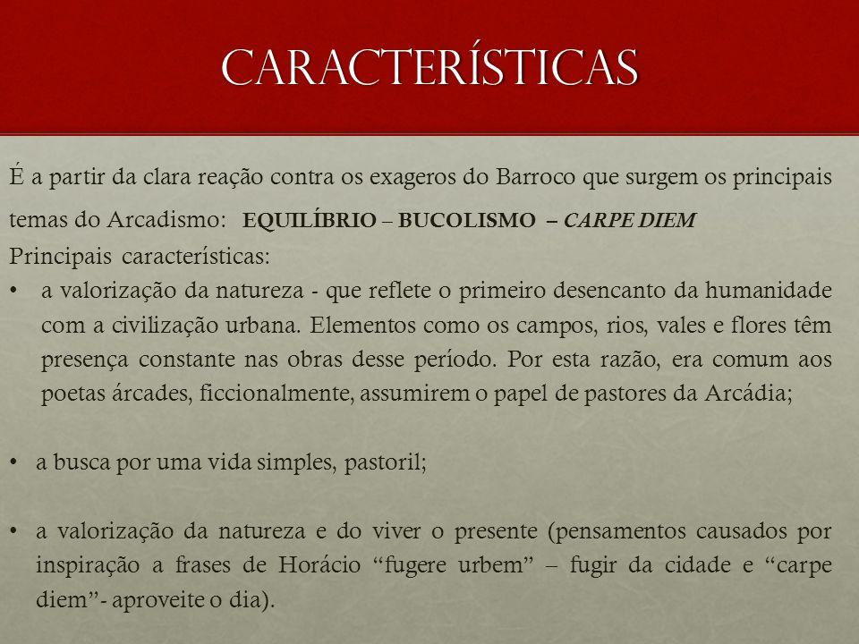 Características É a partir da clara reação contra os exageros do Barroco que surgem os principais temas do Arcadismo: EQUILÍBRIO – BUCOLISMO – CARPE D