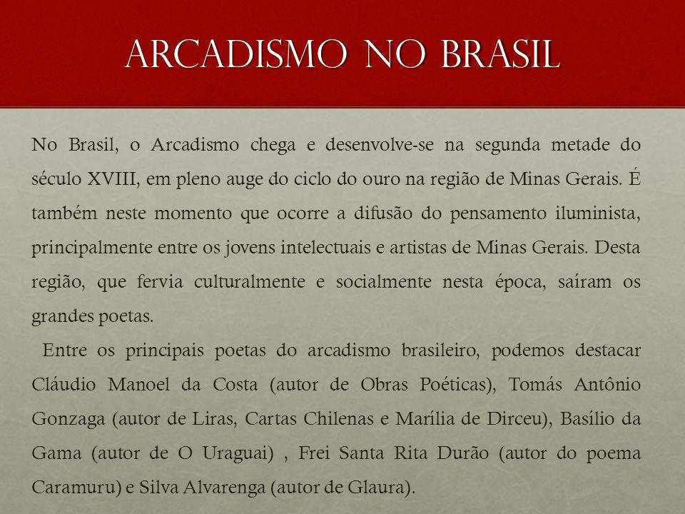 Arcadismo no brasil No Brasil, o Arcadismo chega e desenvolve-se na segunda metade do século XVIII, em pleno auge do ciclo do ouro na região de Minas