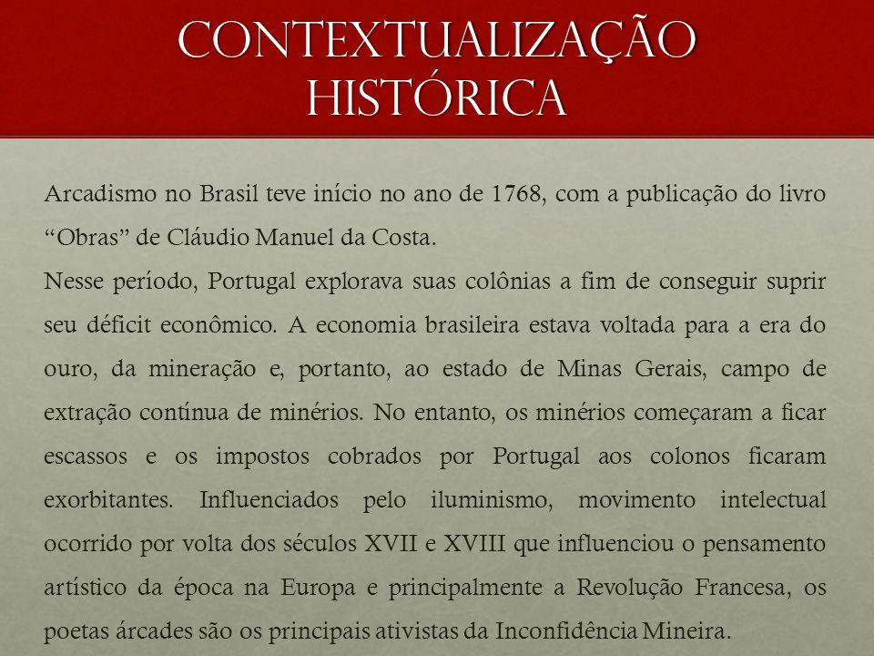 Contextualização histórica Arcadismo no Brasil teve início no ano de 1768, com a publicação do livro Obras de Cláudio Manuel da Costa. Nesse período,