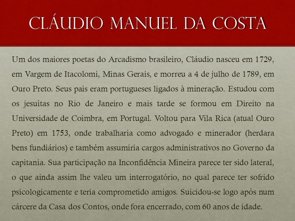 Cláudio manuel da costa Um dos maiores poetas do Arcadismo brasileiro, Cláudio nasceu em 1729, em Vargem de Itacolomi, Minas Gerais, e morreu a 4 de j