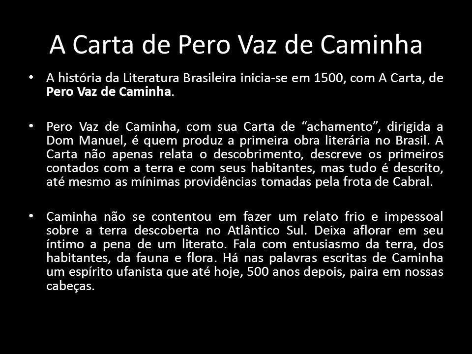 A Carta de Pero Vaz de Caminha A história da Literatura Brasileira inicia-se em 1500, com A Carta, de Pero Vaz de Caminha. Pero Vaz de Caminha, com su