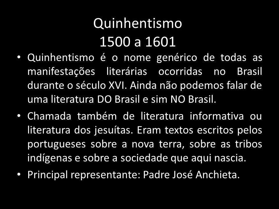Quinhentismo 1500 a 1601 Quinhentismo é o nome genérico de todas as manifestações literárias ocorridas no Brasil durante o século XVI. Ainda não podem