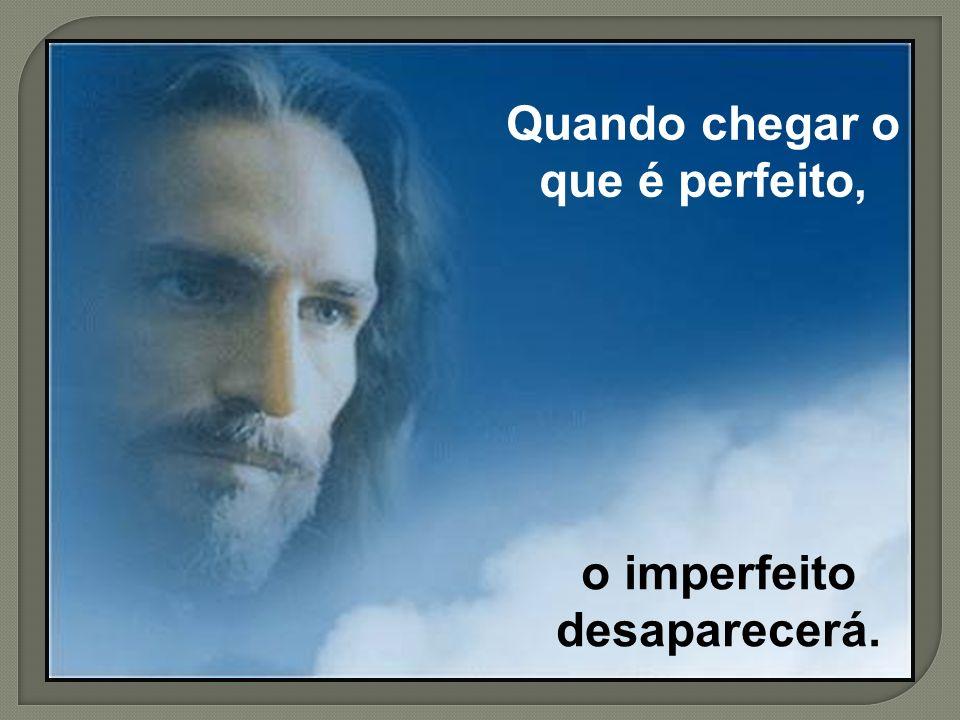 16 A nossa ciência é parcial A nossa profecia é imperfeita.