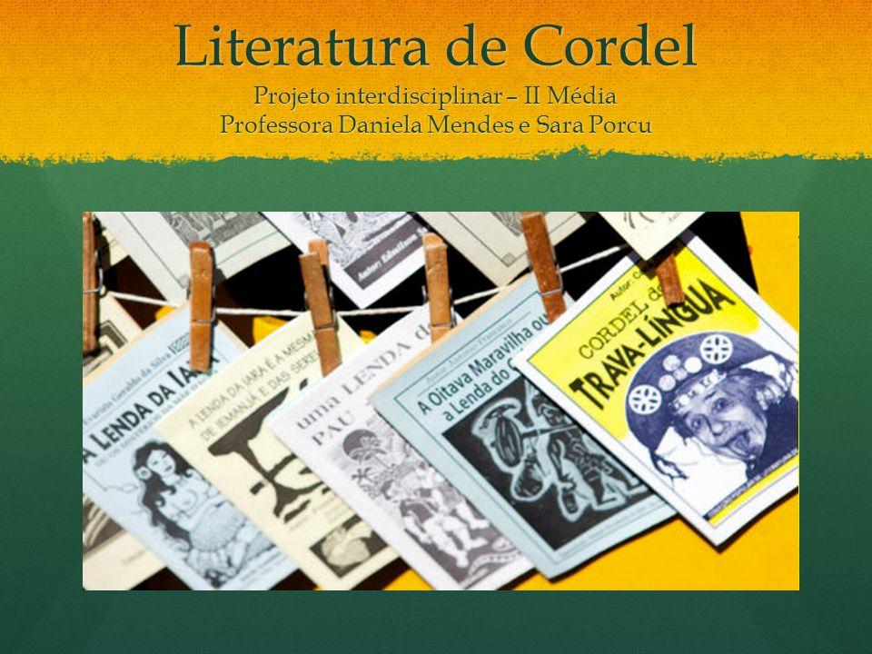 Literatura de Cordel Projeto interdisciplinar – II Média Professora Daniela Mendes e Sara Porcu