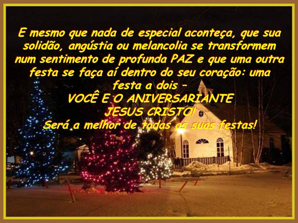 Mentalmente estarei orando para que um Anjo do Senhor se incumba de alegrar a sua Noite de Natal promovendo, quem sabe, uma surpresa feliz, um inesper