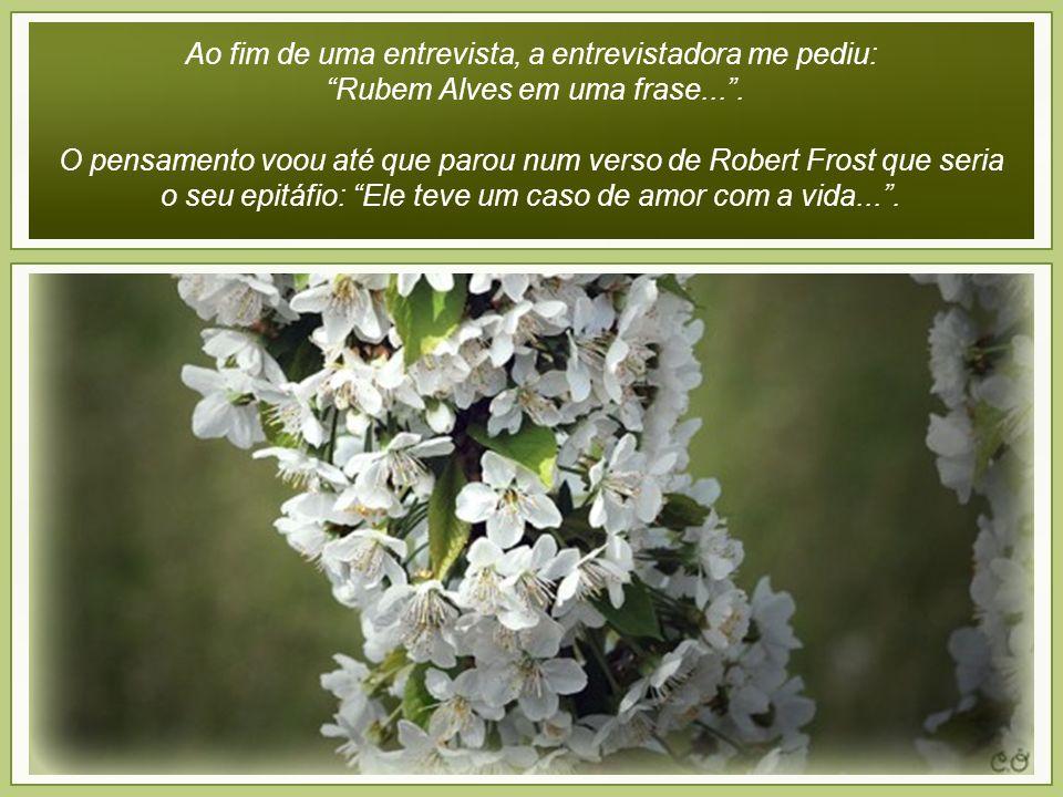 Ao fim de uma entrevista, a entrevistadora me pediu: Rubem Alves em uma frase....
