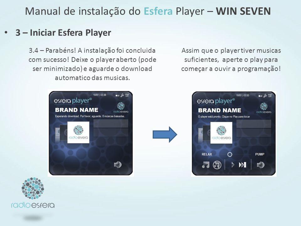 Manual de instalação do Esfera Player – WIN SEVEN Assim que o player tiver musicas suficientes, aperte o play para começar a ouvir a programação.
