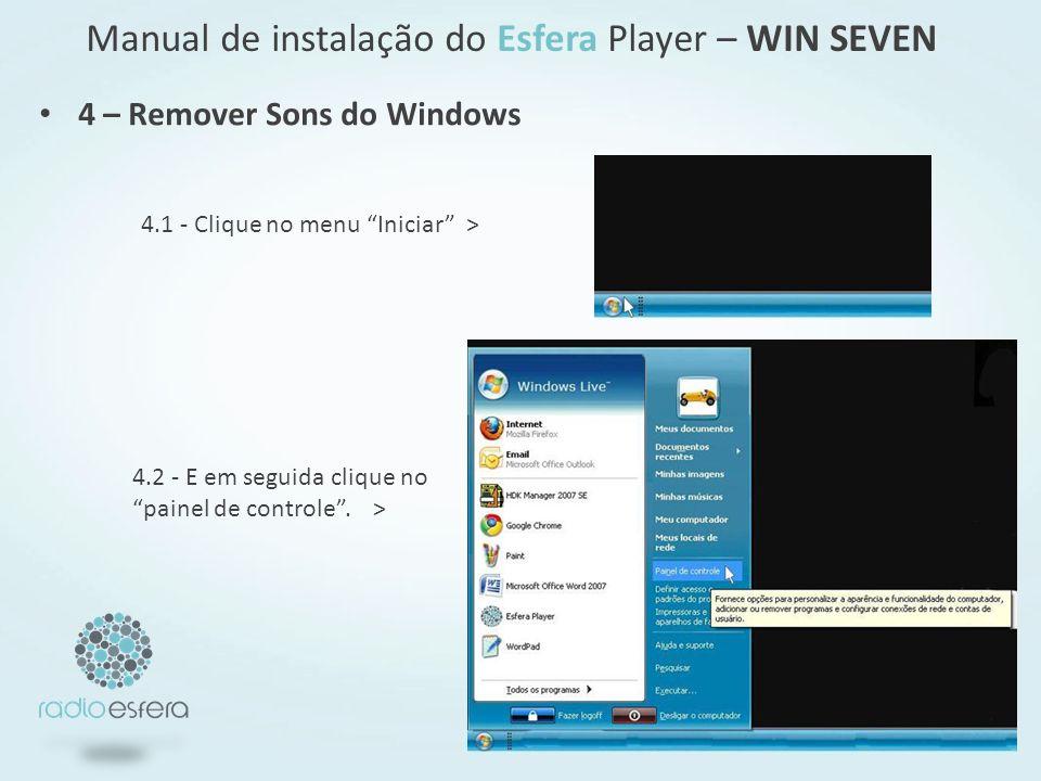 4 – Remover Sons do Windows 4.1 - Clique no menu Iniciar > 4.2 - E em seguida clique no painel de controle. > Manual de instalação do Esfera Player –