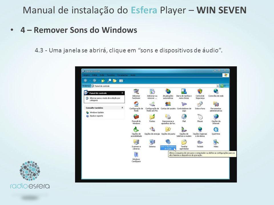 4.3 - Uma janela se abrirá, clique em sons e dispositivos de áudio. 4 – Remover Sons do Windows Manual de instalação do Esfera Player – WIN SEVEN