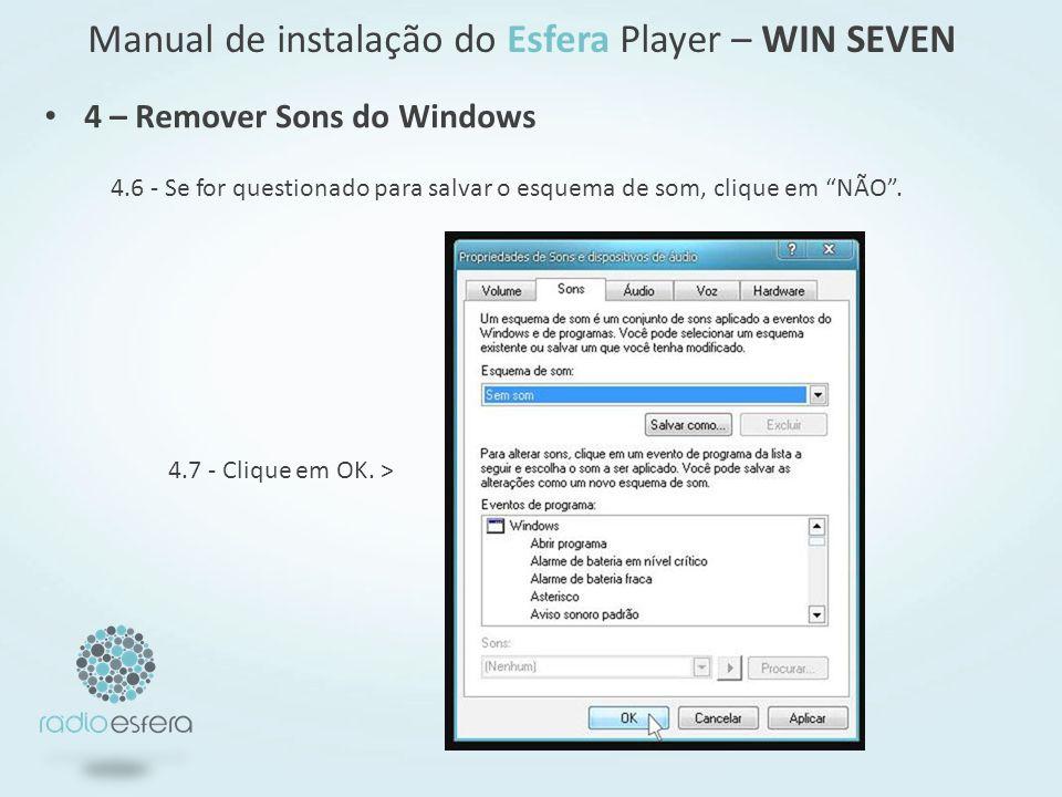 4.6 - Se for questionado para salvar o esquema de som, clique em NÃO. 4 – Remover Sons do Windows Manual de instalação do Esfera Player – WIN SEVEN 4.
