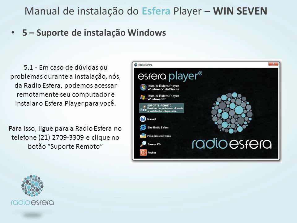 Manual de instalação do Esfera Player – WIN SEVEN 5 – Suporte de instalação Windows 5.1 - Em caso de dúvidas ou problemas durante a instalação, nós, da Radio Esfera, podemos acessar remotamente seu computador e instalar o Esfera Player para você.